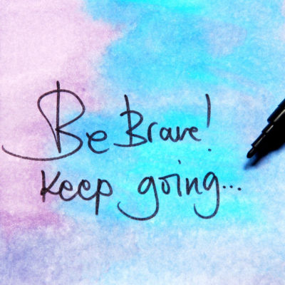Water color painting with the words Be Brave! Keep Going. written in pen.